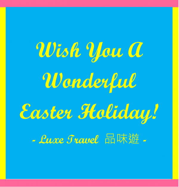 Easter 復活節 (flight ∙ hotel ∙ package ∙ cruise ∙ private tour ∙ business ∙ M.I.C.E ∙ Luxe Travel ∙ Luxury travel  ∙ Luxury holiday  ∙ Luxe Tour  ∙ 特色尊貴包團 ∙  商務旅遊 ∙  自由行套票 ∙滑雪  ∙ 溫泉 ∙ 品味假期 ∙ 品味遊)