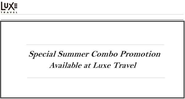 EXCLUSIVE Summer Combo Promotion for LUXE TRAVEL Insiders